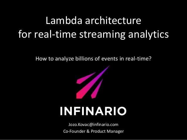 How to analyze billions of events in real-time? Jozo.Kovac@infinario.com Co-Founder & Product Manager Lambda architecture ...