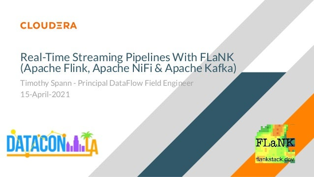 Real-Time Streaming Pipelines With FLaNK (Apache Flink, Apache NiFi & Apache Kafka) Timothy Spann - Principal DataFlow Fie...