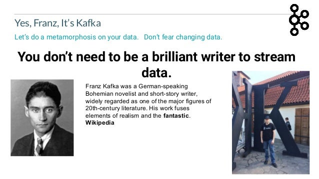 15 Yes, Franz, It's Kafka Let's do a metamorphosis on your data. Don't fear changing data. You don't need to be a brillian...