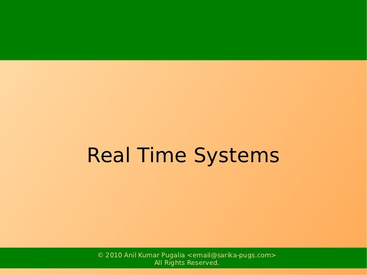 Real Time Systems© 2010 Anil Kumar Pugalia <email@sarika-pugs.com>               All Rights Reserved.