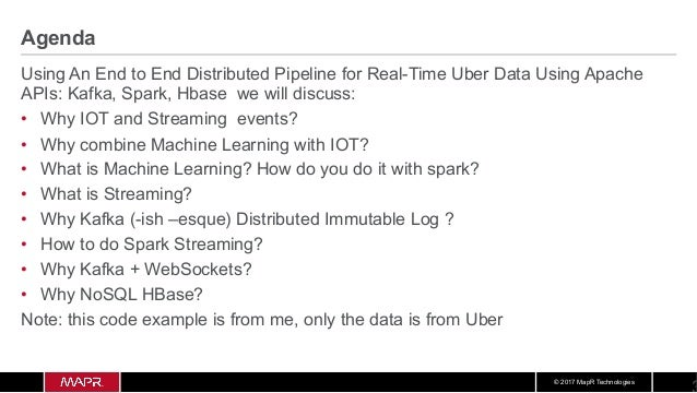 Applying Machine learning to IOT: End to End Distributed Distributed Pipeline for Realtime Uber Montoring Dashboard using Apache APIs: Kafka Spark HBase Slide 3