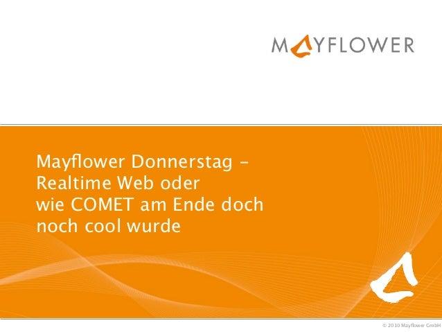 Mayflower Donnerstag -Realtime Web oderwie COMET am Ende dochnoch cool wurde                         © 2010 Mayflower GmbH