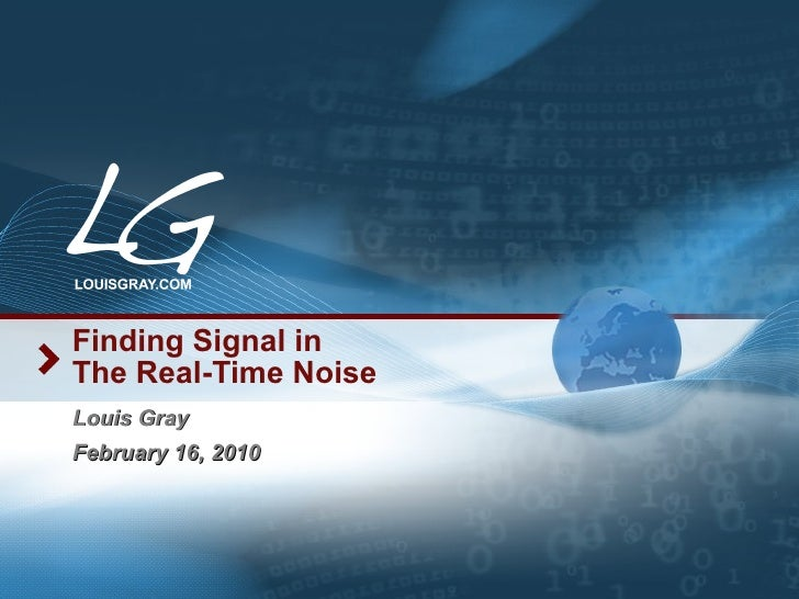 Finding Signal in The Real-Time Noise Louis Gray February 16, 2010