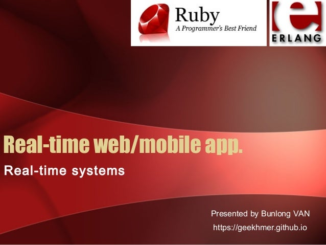 Real-time web/mobile app.  Real-time systems  Presented by Bunlong VAN  https://geekhmer.github.io