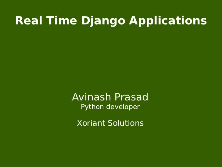 Real Time Django Applications        Avinash Prasad         Python developer         Xoriant Solutions