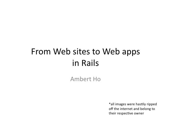 From	  Web	  sites	  to	  Web	  apps	  	                in	  Rails	                  Ambert	  Ho	                         ...