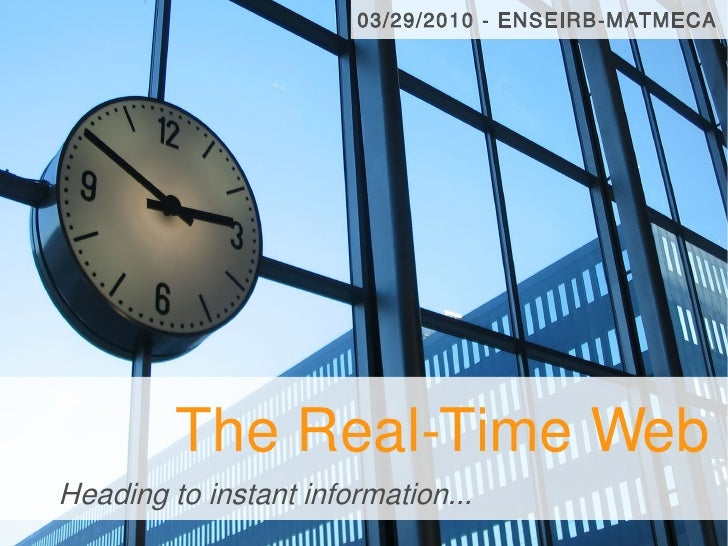 03/29/2010 - ENSEIRB-MATMECA              The Real-Time Web Heading to instant information...