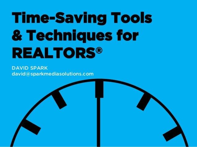 Time-Saving Tools & Techniques for REALTORS® DAVID SPARK david@sparkmediasolutions.com