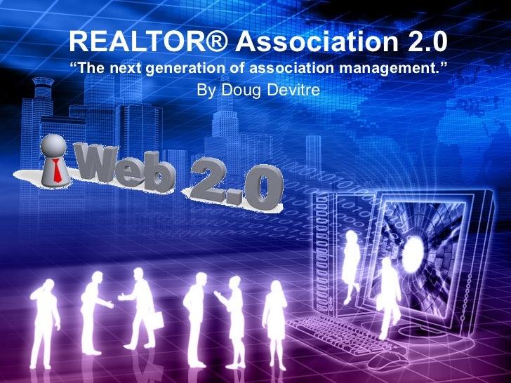"REALTOR® Association 2.0 ""The next generation of association management."" By Doug Devitre"