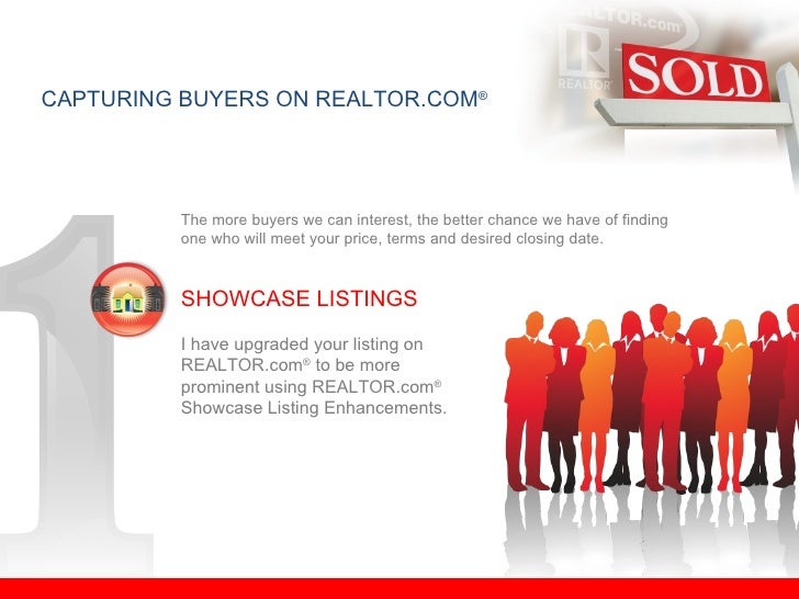 CAPTURING BUYERS ON REALTOR.COM ® The more buyers we can interest, the better chance we have of finding  one who will meet...