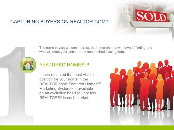 CAPTURING BUYERS ON REALTOR.COM ® The more buyers we can interest, the better chance we have of finding one who will meet ...