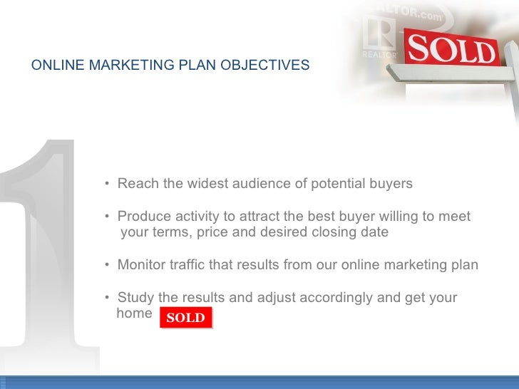 ONLINE MARKETING PLAN OBJECTIVES •  Reach the widest audience of potential buyers •   Produce activity to attract the best...