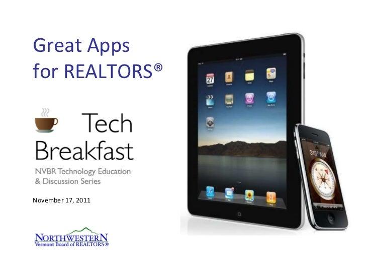Great Apps  for REALTORS® <ul><li>November 17, 2011 </li></ul>