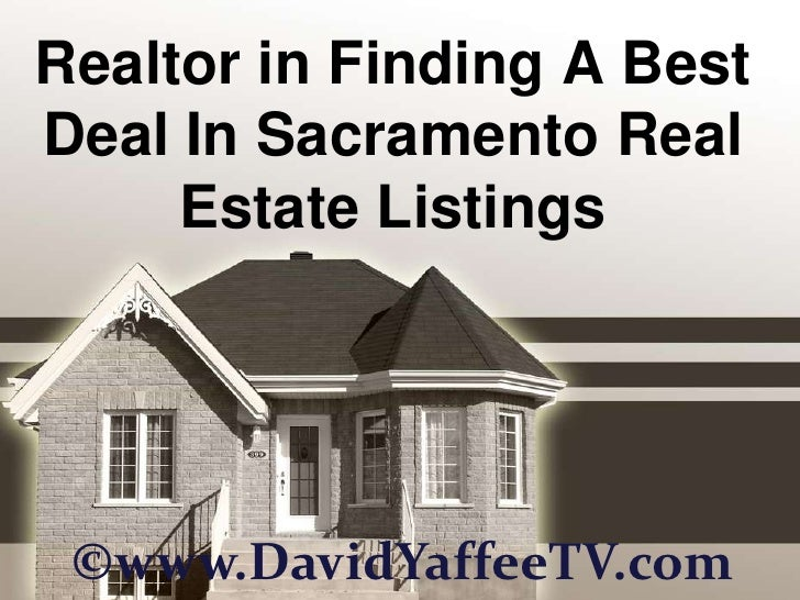 Realtor in Finding A Best Deal In Sacramento Real Estate Listings<br />©www.DavidYaffeeTV.com<br />