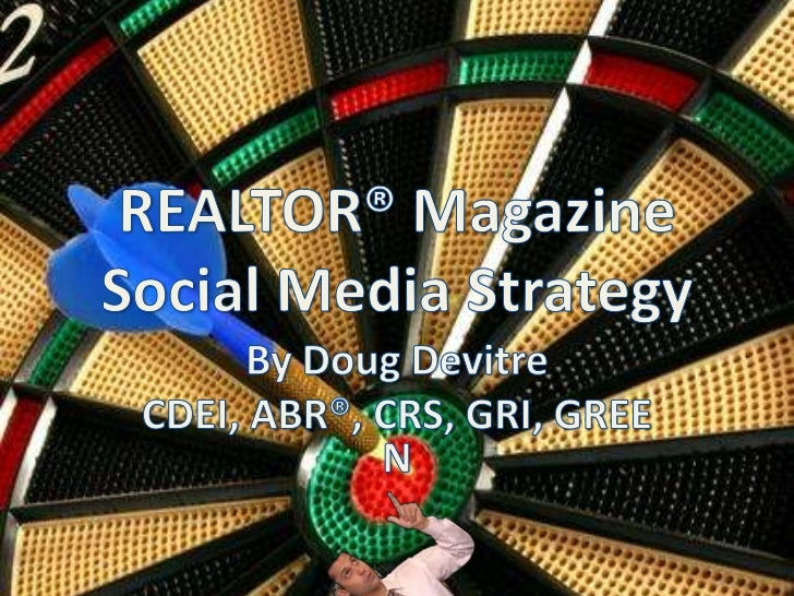 REALTOR® MagazineSocial Media Strategy<br />By Doug Devitre<br />CDEI, ABR®, CRS, GRI, GREEN<br />