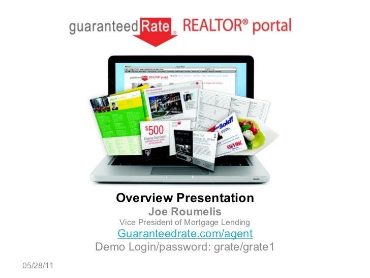 Overview Presentation Joe Roumelis Vice President of Mortgage Lending Guaranteedrate.com/agent Demo Login/password: grate/...