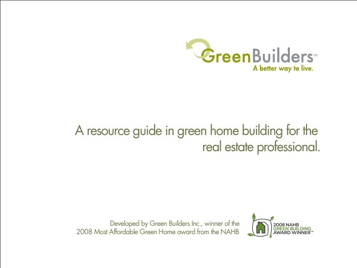 A resource guide in green home building for the                         real estate professional.               Developed ...