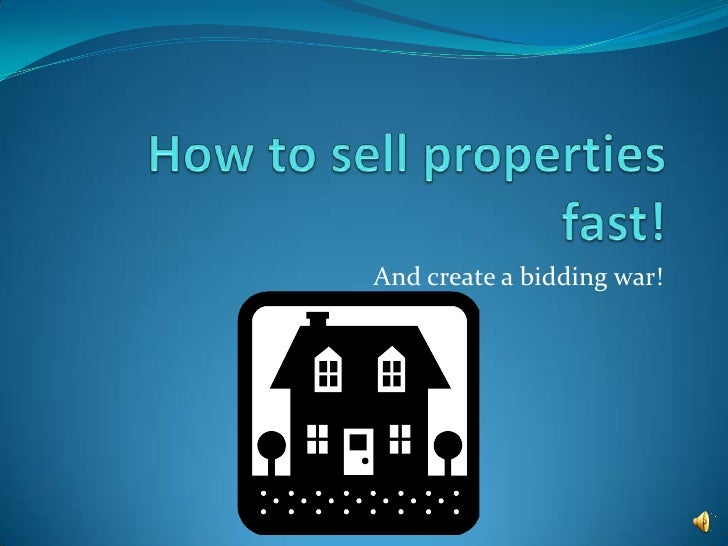 How to sell properties fast!<br />And create a bidding war!<br />