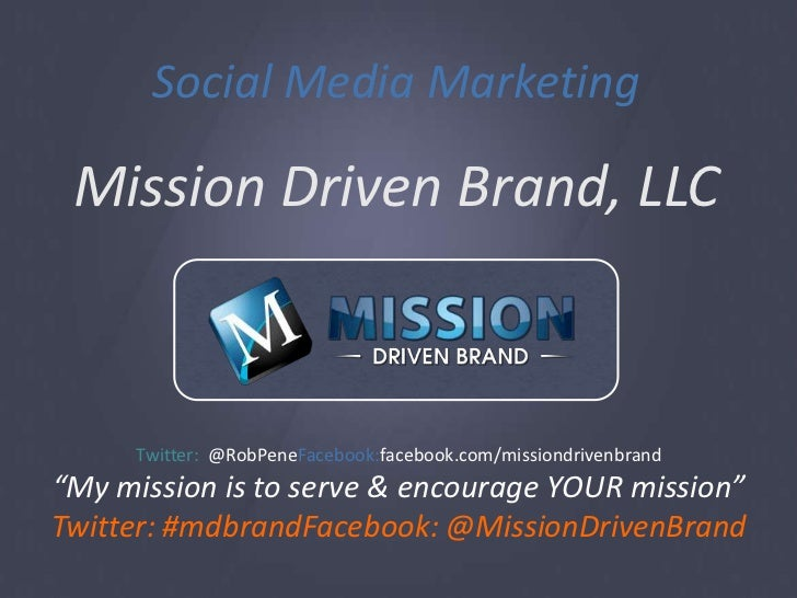 Social Media Marketing<br />Mission Driven Brand, LLC<br />Twitter:  @RobPeneFacebook:facebook.com/missiondrivenbrand<br /...