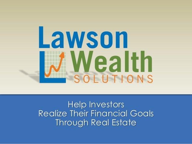 Help InvestorsRealize Their Financial GoalsThrough Real Estate