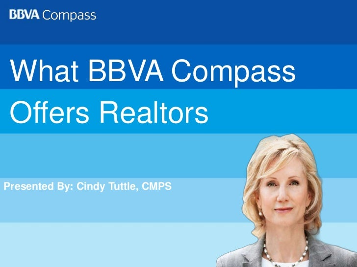 What BBVA Compass <br />Offers Realtors<br />Presented By: Cindy Tuttle, CMPS<br />