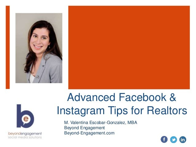 Advanced Facebook & Instagram Tips for Realtors M. Valentina Escobar-Gonzalez, MBA Beyond Engagement Beyond-Engagement.com