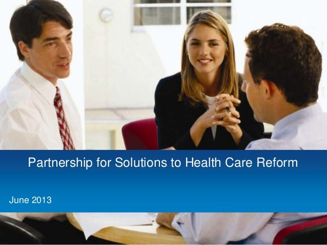 Partnership for Solutions to Health Care Reform • June 2013