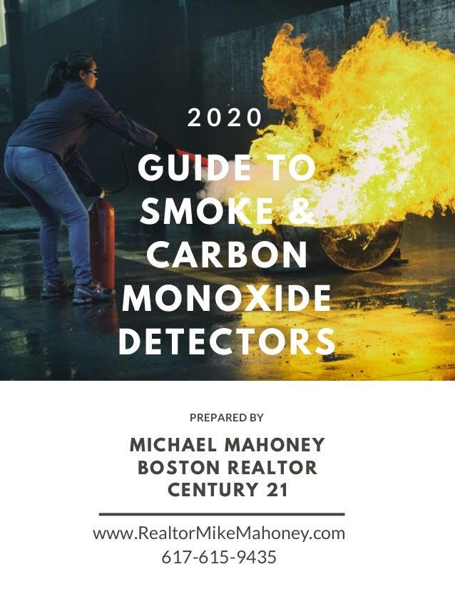 MICHAEL MAHONEY BOSTON REALTOR CENTURY 21 PREPARED BY GUIDE TO SMOKE & CARBON MONOXIDE DETECTORS 2 0 2 0 www.RealtorMikeMa...