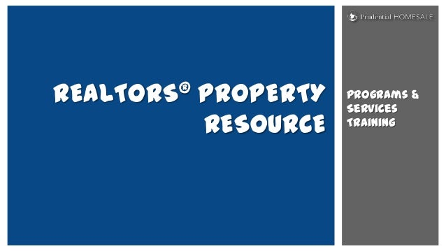 Programs & Services Training REALTORS® PROPERTY RESOURCE
