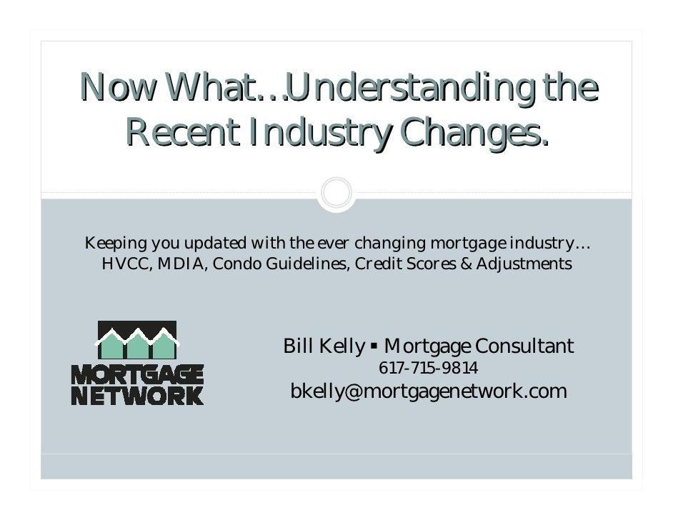 Now What…Understanding the   Recent Industry Changes.  Keeping you updated with the ever changing mortgage industry…   HVC...