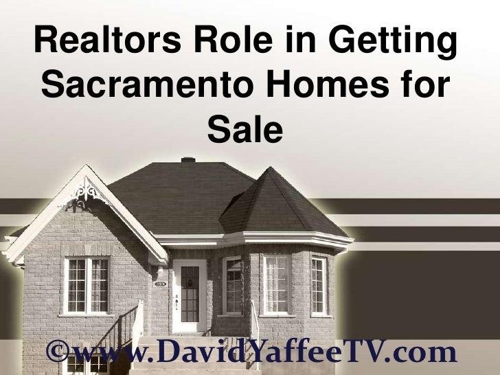 Realtors Role in Getting Sacramento Homes for Sale<br />©www.DavidYaffeeTV.com<br />
