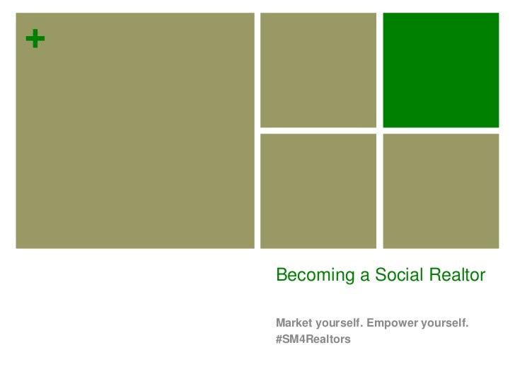 Becoming a Social Realtor<br />Market yourself. Empower yourself.<br />#SM4Realtors<br />