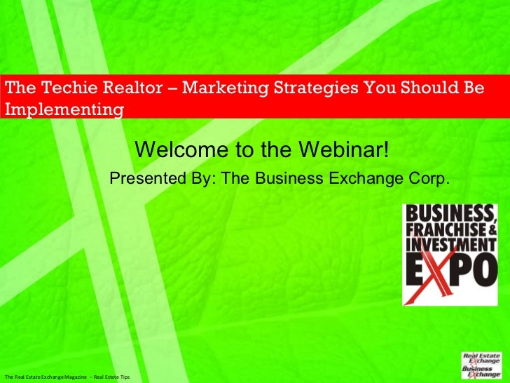The Techie Realtor – Marketing Strategies You Should Be Implementing Welcome to the Webinar! The Real Estate Exchange Maga...