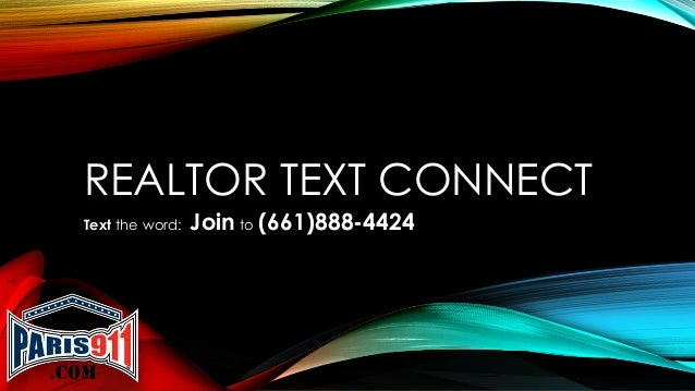 REALTOR TEXT CONNECT Text the word: Join to (661)888-4424
