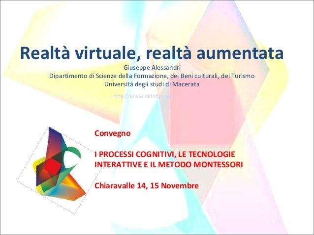 Realtà virtuale, realtà aumentata Giuseppe Alessandri Dipartimento di Scienze della Formazione, dei Beni culturali, del Tu...