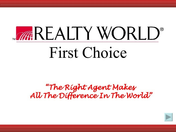 "First Choice "" The Right Agent Makes  All The Difference In The World"""