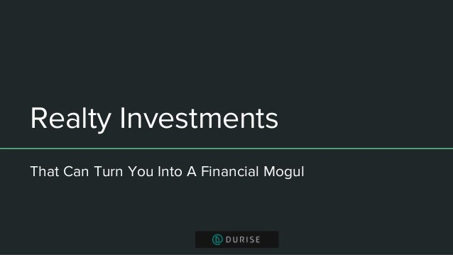 Realty Investments That Can Turn You Into A Financial Mogul