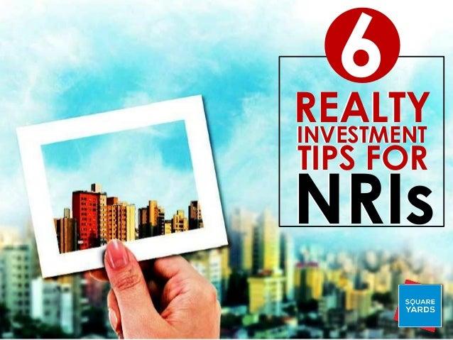 6 REALTYINVESTMENT TIPS FOR NRIs REALTYINVESTMENT TIPS FOR NRIs