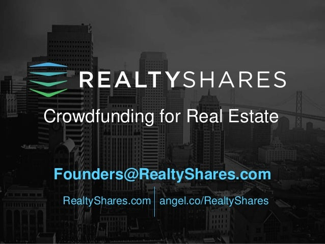 Crowdfunding for Real Estate Founders@RealtyShares.com RealtyShares.com angel.co/RealtyShares