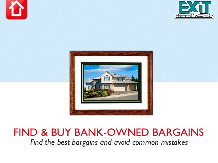 FIND & BUY BANK-OWNED BARGAINS Find the best bargains and avoid common mistakes