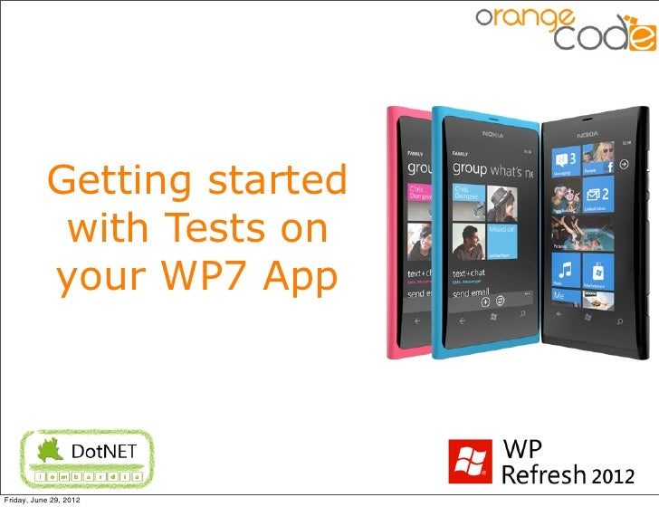 Getting started            with Tests on           your WP7 AppFriday, June 29, 2012