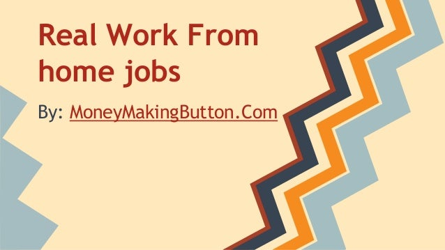 Real Work From home jobs By: MoneyMakingButton.Com