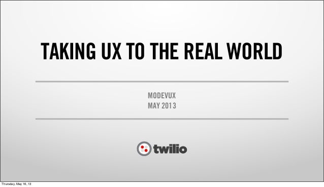 TAKING UX TO THE REAL WORLDMODEVUXMAY 2013Thursday, May 16, 13