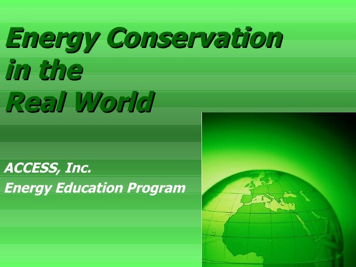 Energy Conservation in the Real World   ACCESS, Inc.  Energy Education Program