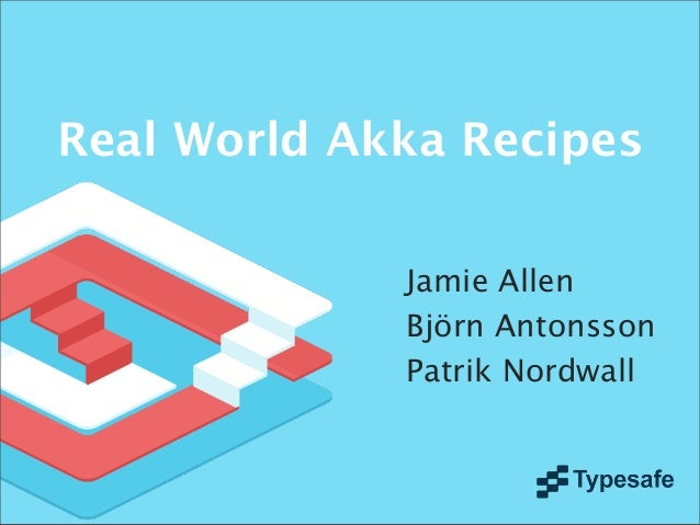 Real World Akka RecipesJamie AllenBjörn AntonssonPatrik Nordwall
