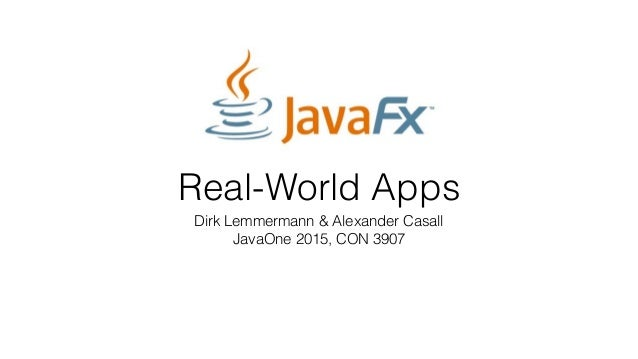 Real-World Apps Dirk Lemmermann & Alexander Casall JavaOne 2015, CON 3907