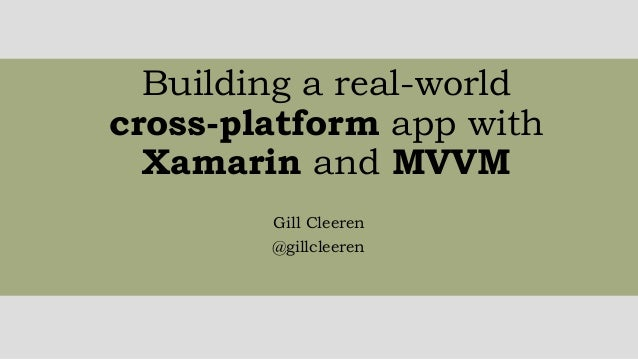 Building a real-world cross-platform app with Xamarin and MVVM Gill Cleeren @gillcleeren