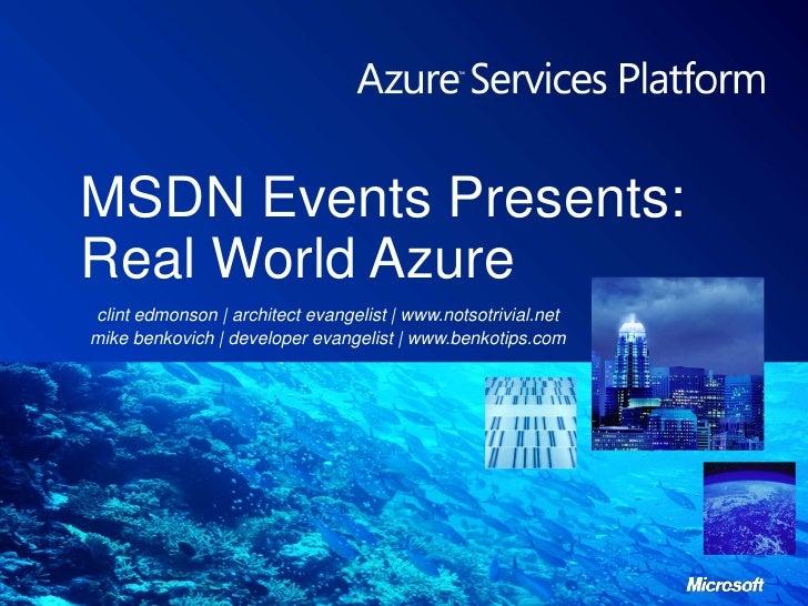 MSDN Events Presents:Real World Azure<br />clint edmonson | architect evangelist | www.notsotrivial.net<br />mike benkovic...