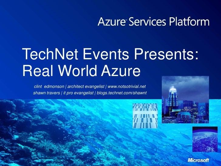 TechNet Events Presents:Real World Azure<br />clint  edmonson | architect evangelist | www.notsotrivial.net<br />shawntrav...