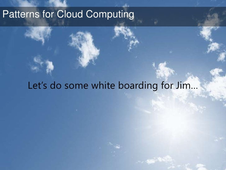 Patterns for Cloud Computing<br />Using the Cloud for Scale<br />